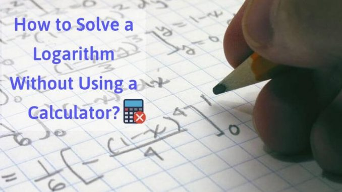 How to solve a logarithm without using a calculator